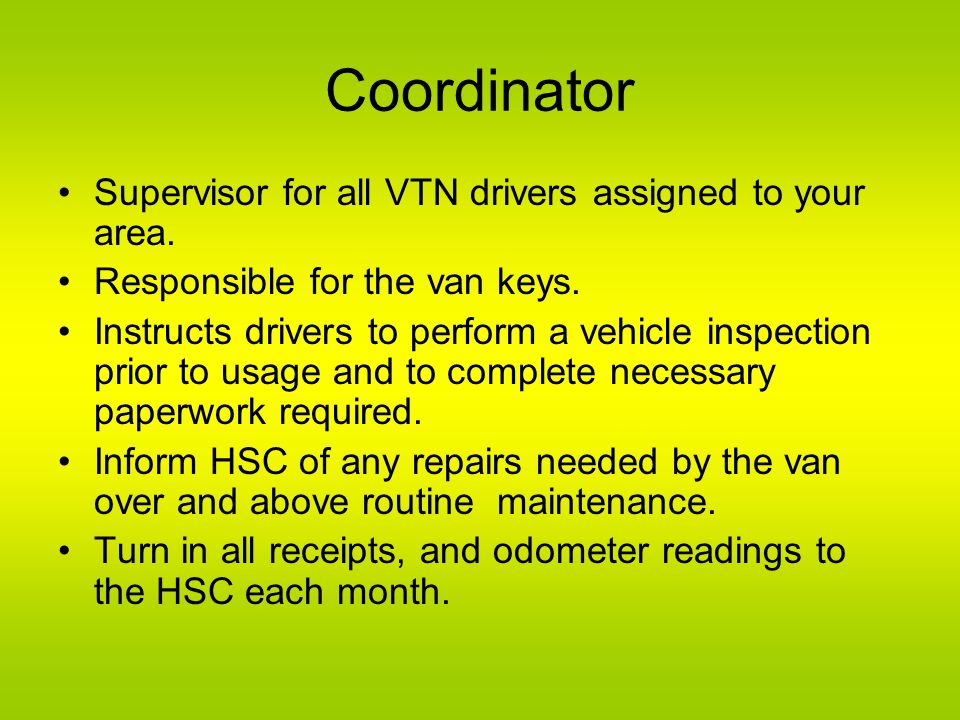 Coordinator Supervisor for all VTN drivers assigned to your area.