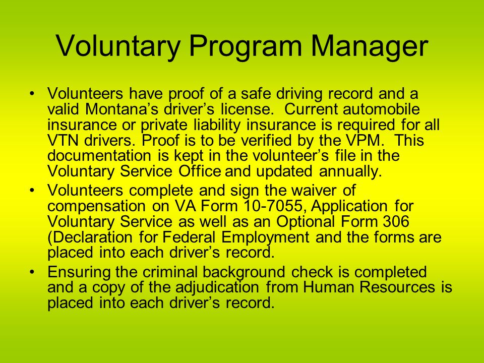 Voluntary Program Manager Volunteers have proof of a safe driving record and a valid Montana's driver's license.