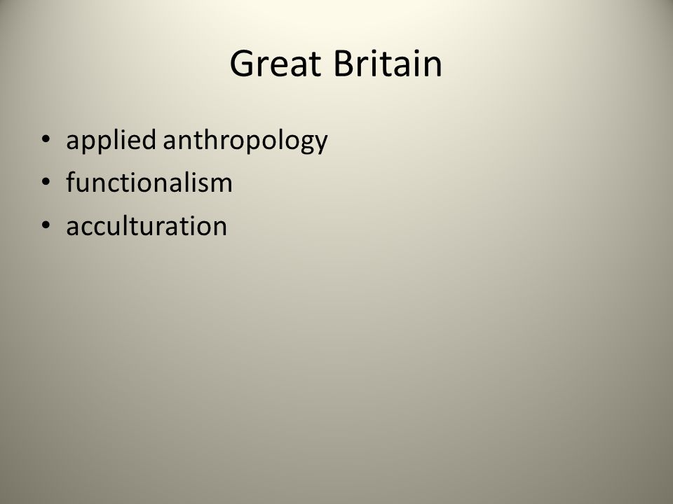 Great Britain applied anthropology functionalism acculturation