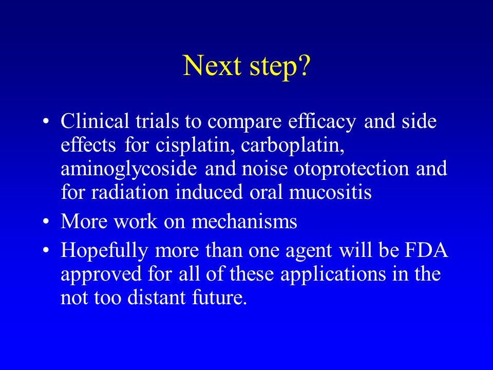Next step? Clinical trials to compare efficacy and side effects for cisplatin, carboplatin, aminoglycoside and noise otoprotection and for radiation i