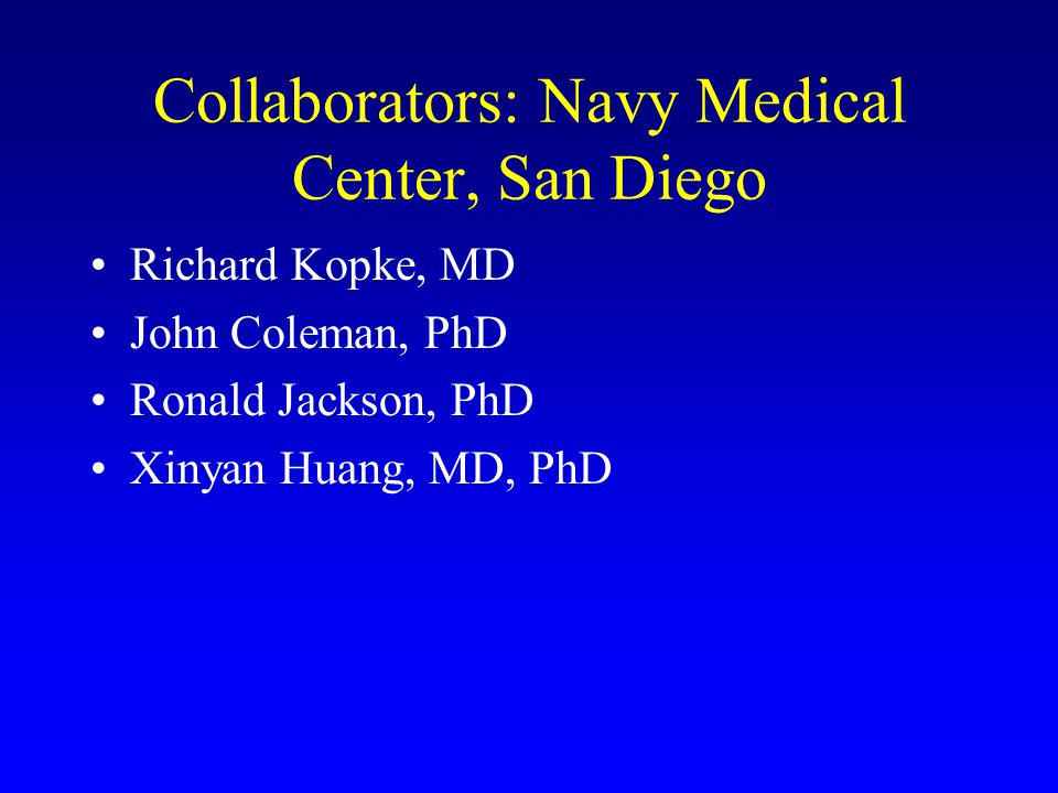 Collaborators: Navy Medical Center, San Diego Richard Kopke, MD John Coleman, PhD Ronald Jackson, PhD Xinyan Huang, MD, PhD