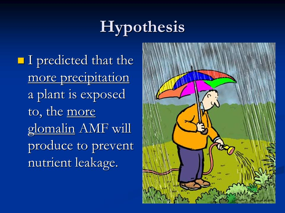 Hypothesis I predicted that the more precipitation a plant is exposed to, the more glomalin AMF will produce to prevent nutrient leakage. I predicted