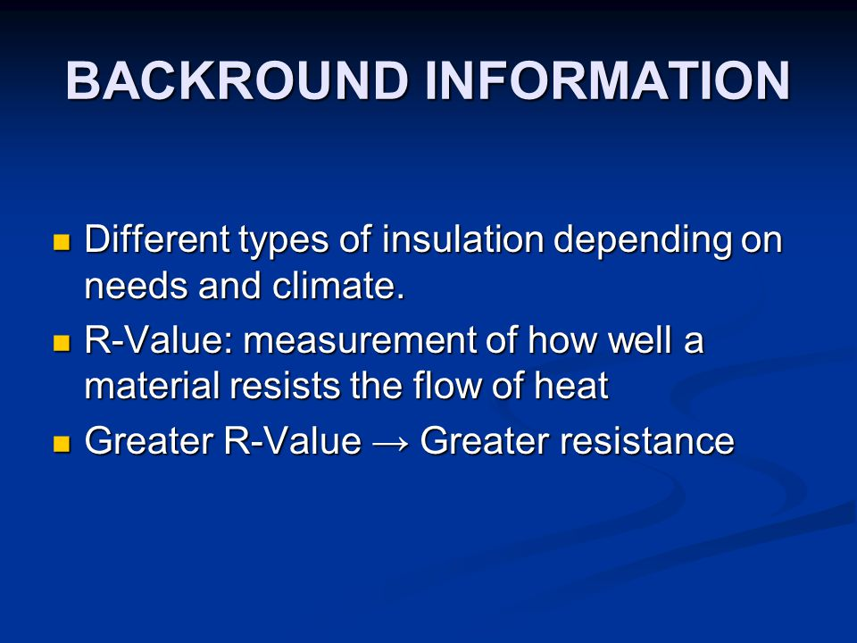 BACKROUND INFORMATION Different types of insulation depending on needs and climate.
