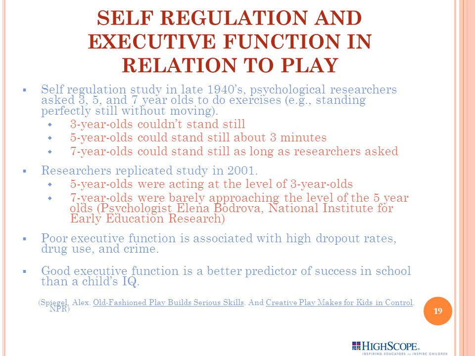 SELF REGULATION AND EXECUTIVE FUNCTION IN RELATION TO PLAY  Self regulation study in late 1940's, psychological researchers asked 3, 5, and 7 year olds to do exercises (e.g., standing perfectly still without moving).