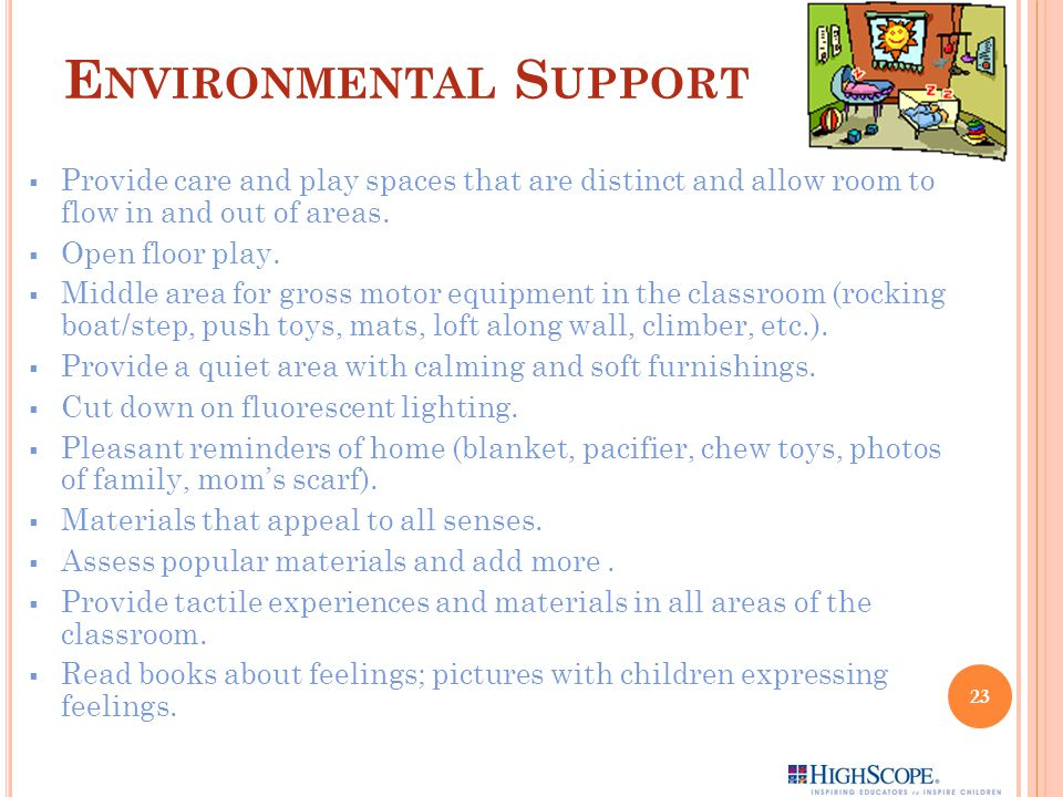 E NVIRONMENTAL S UPPORT  Provide care and play spaces that are distinct and allow room to flow in and out of areas.