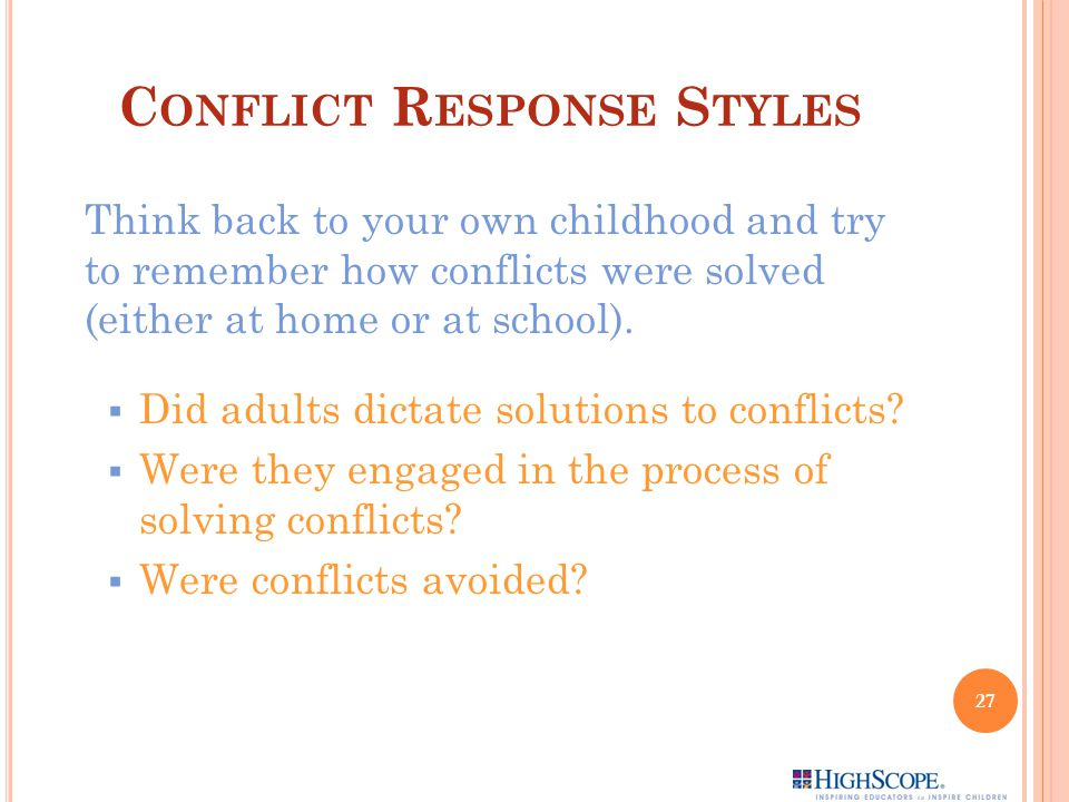 C ONFLICT R ESPONSE S TYLES Think back to your own childhood and try to remember how conflicts were solved (either at home or at school).