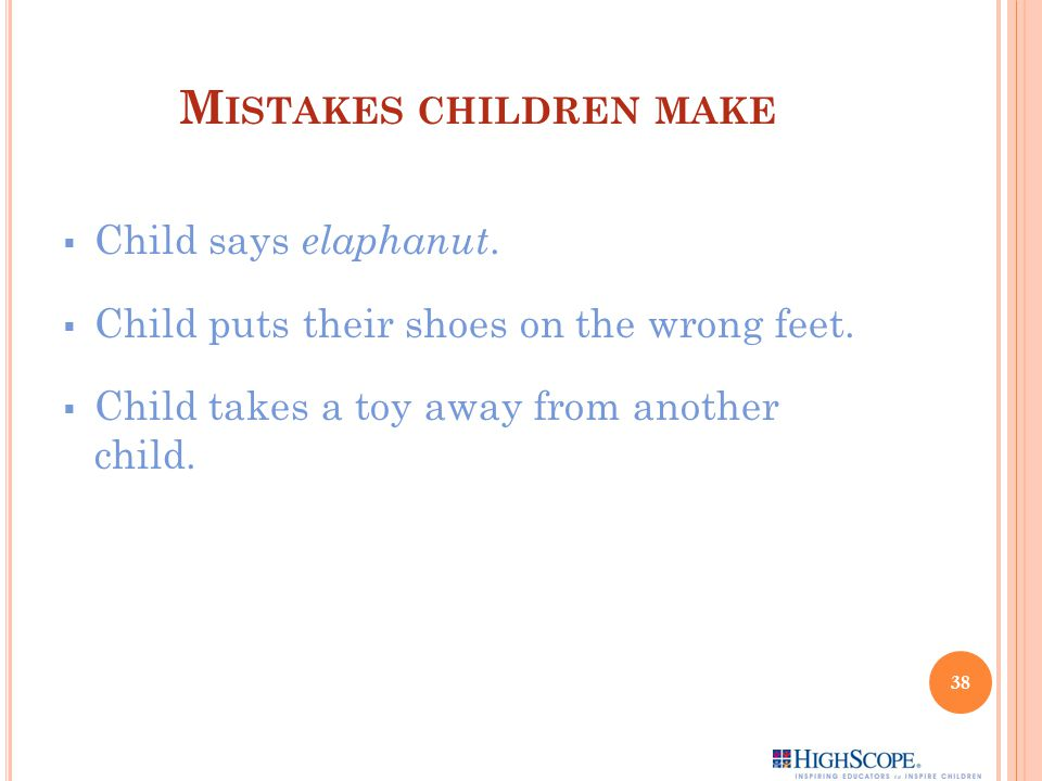 M ISTAKES CHILDREN MAKE  Child says elaphanut. Child puts their shoes on the wrong feet.