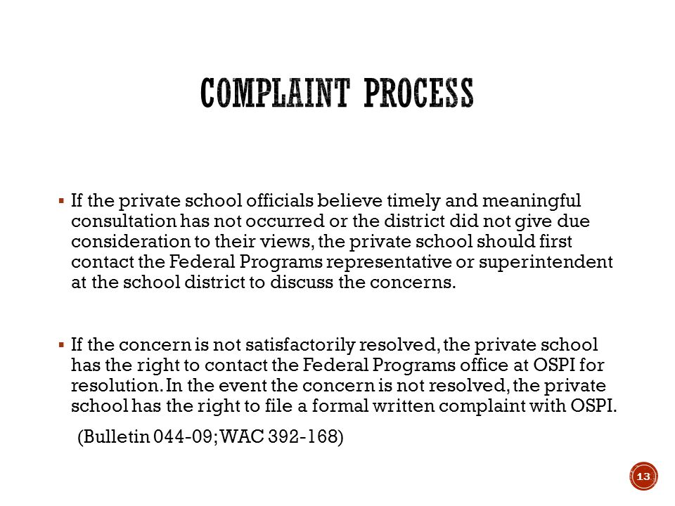  If the private school officials believe timely and meaningful consultation has not occurred or the district did not give due consideration to their views, the private school should first contact the Federal Programs representative or superintendent at the school district to discuss the concerns.