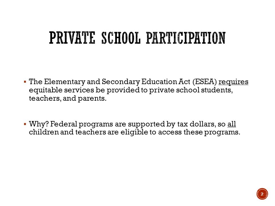  The Elementary and Secondary Education Act (ESEA) requires equitable services be provided to private school students, teachers, and parents.