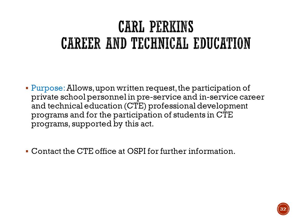  Purpose: Allows, upon written request, the participation of private school personnel in pre-service and in-service career and technical education (CTE) professional development programs and for the participation of students in CTE programs, supported by this act.