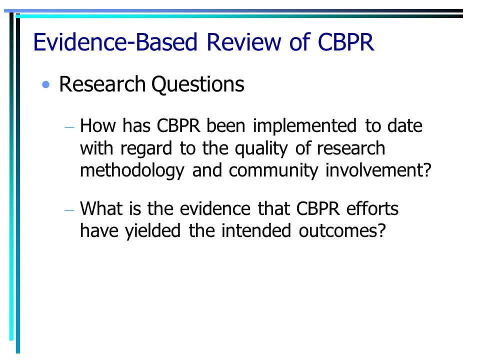 Evidence-Based Review of CBPR Research Questions – How has CBPR been implemented to date with regard to the quality of research methodology and commun