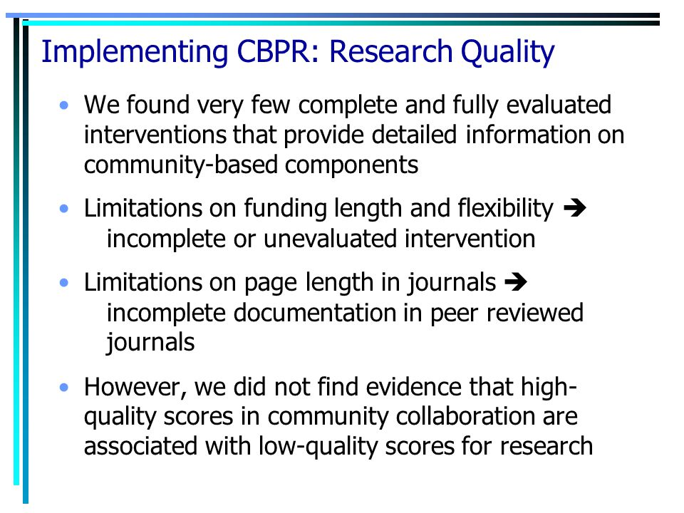 Implementing CBPR: Research Quality We found very few complete and fully evaluated interventions that provide detailed information on community-based