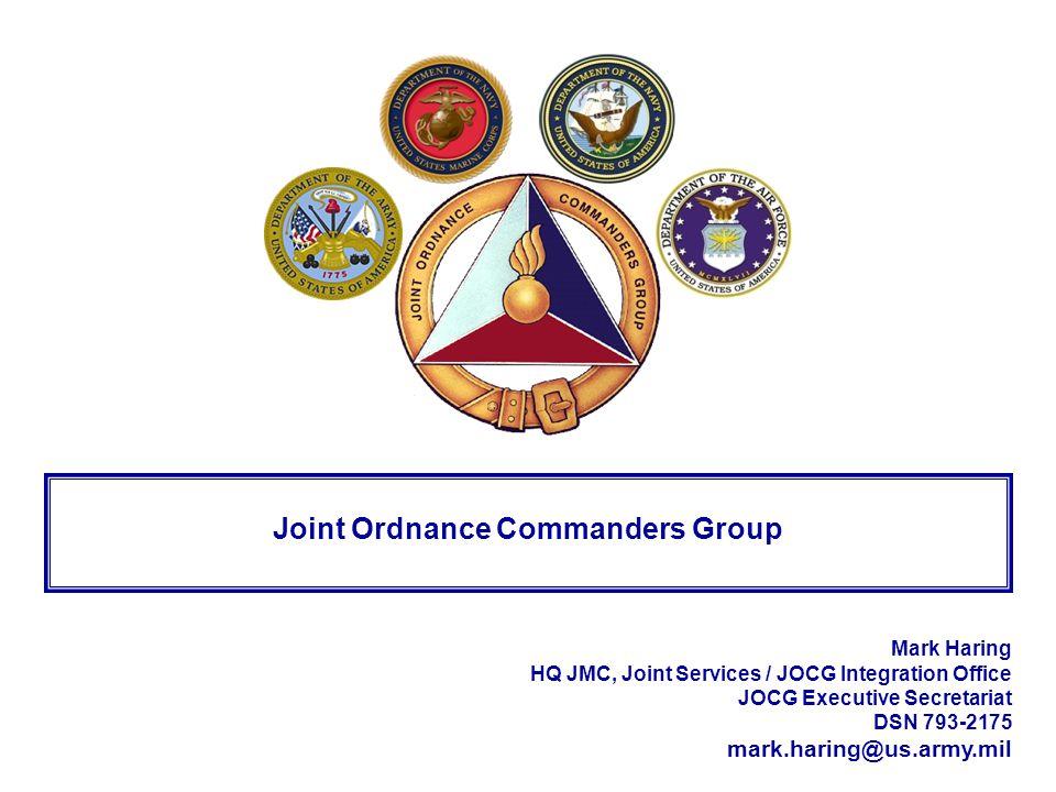 1 of 16 Mark Haring HQ JMC, Joint Services / JOCG Integration Office JOCG Executive Secretariat DSN 793-2175 mark.haring@us.army.mil Joint Ordnance Co