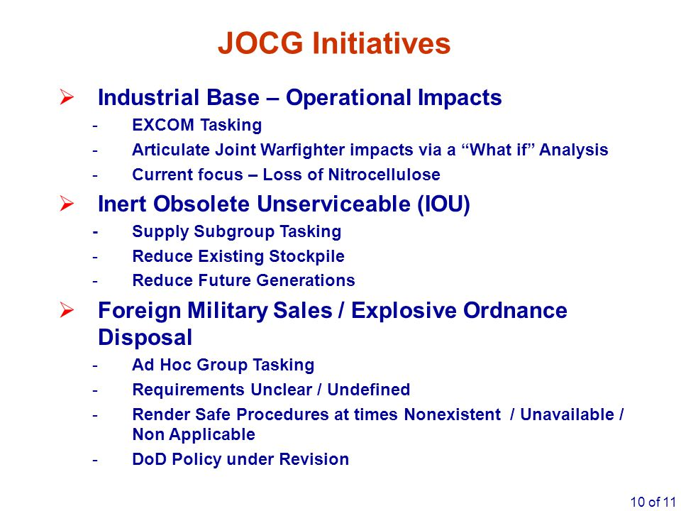 """10 of 11 JOCG Initiatives  Industrial Base – Operational Impacts -EXCOM Tasking -Articulate Joint Warfighter impacts via a """"What if"""" Analysis -Curren"""