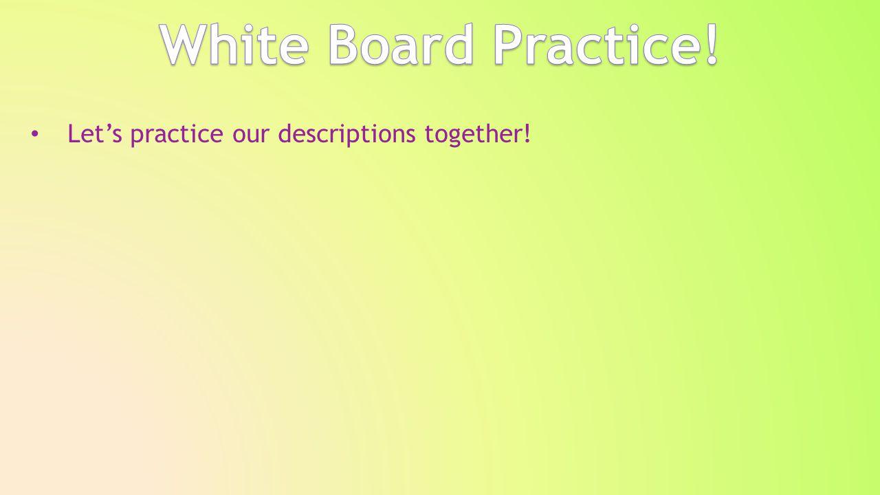Let's practice our descriptions together!