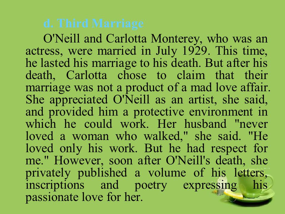 d. Third Marriage O Neill and Carlotta Monterey, who was an actress, were married in July 1929.