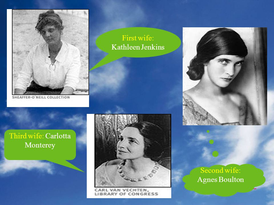 无忧 PPT 整理发布 First wife: Kathleen Jenkins Third wife: Carlotta Monterey Second wife: Agnes Boulton