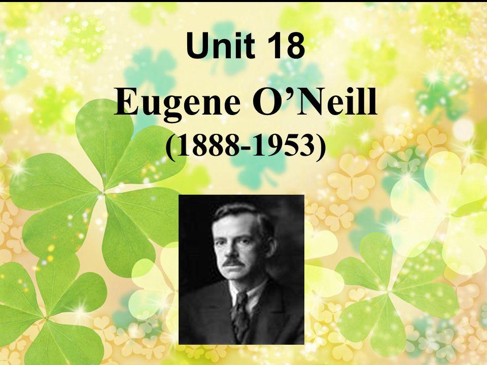 2 Eugene O'Neill (1888-1953) Unit 18