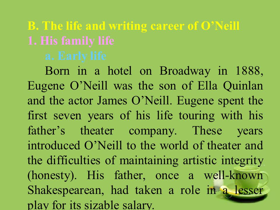B. The life and writing career of O'Neill 1. His family life a.