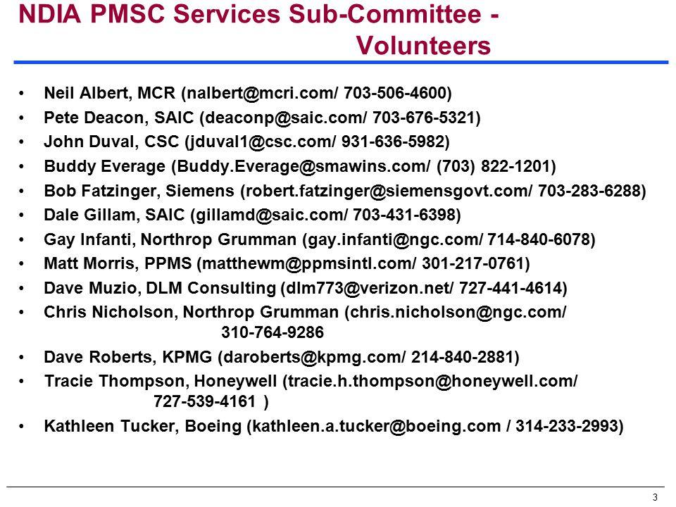 3 NDIA PMSC Services Sub-Committee - Volunteers Neil Albert, MCR (nalbert@mcri.com/ 703-506-4600) Pete Deacon, SAIC (deaconp@saic.com/ 703-676-5321) J