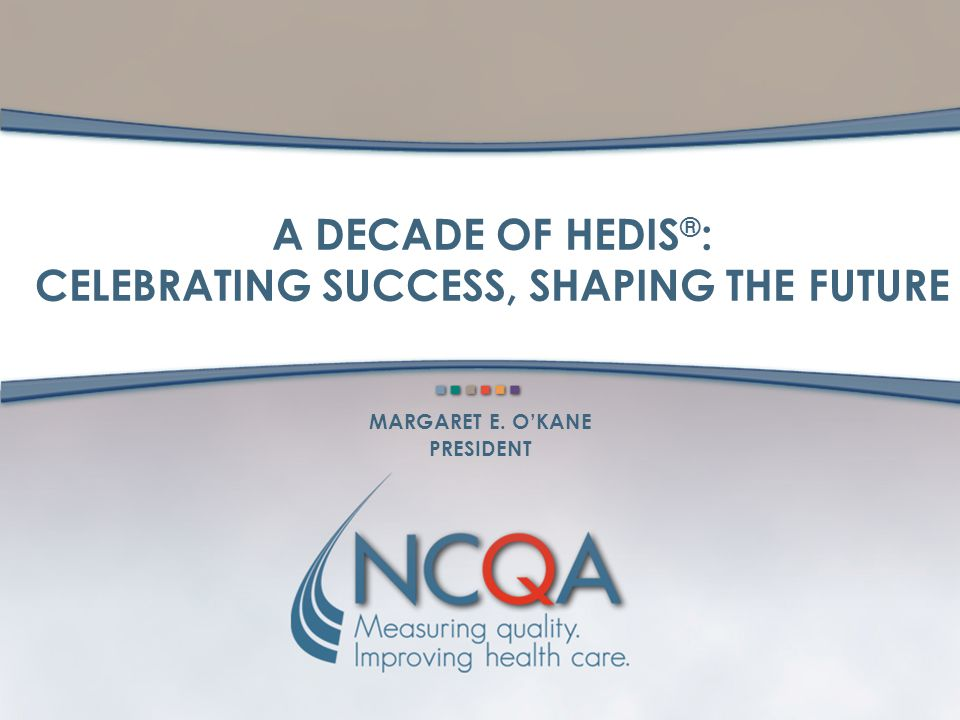 12 A DECADE OF HEDIS: SHAPING THE FUTURE MARGARET E.