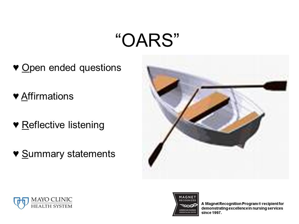 OARS – ♥ Open ended questions ♥ Affirmations ♥ Reflective listening ♥ Summary statements OARS