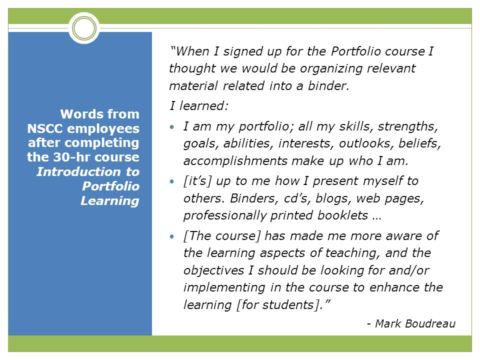 """""""When I signed up for the Portfolio course I thought we would be organizing relevant material related into a binder. I learned: I am my portfolio; all"""