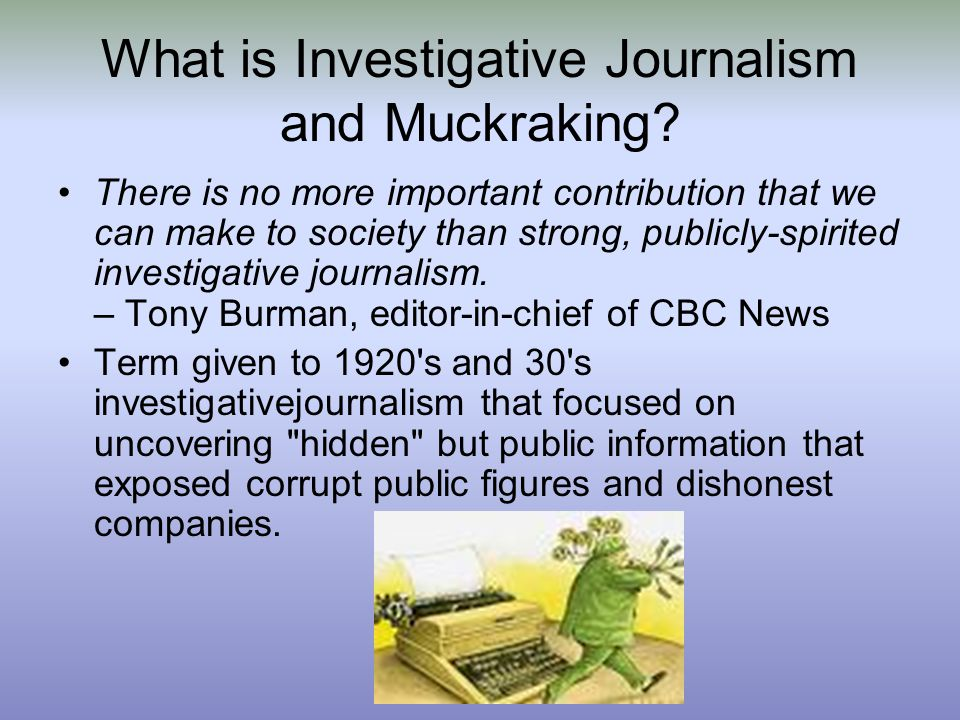 What is Investigative Journalism and Muckraking.