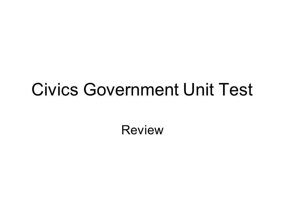 Civics Government Unit Test Review