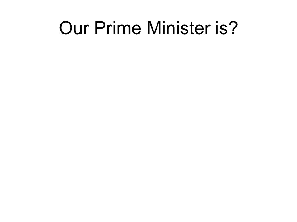 Our Prime Minister is
