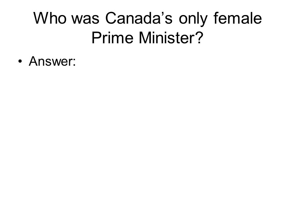 Who was Canada's only female Prime Minister Answer: