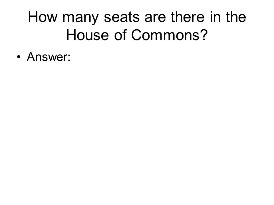 How many seats are there in the House of Commons Answer: