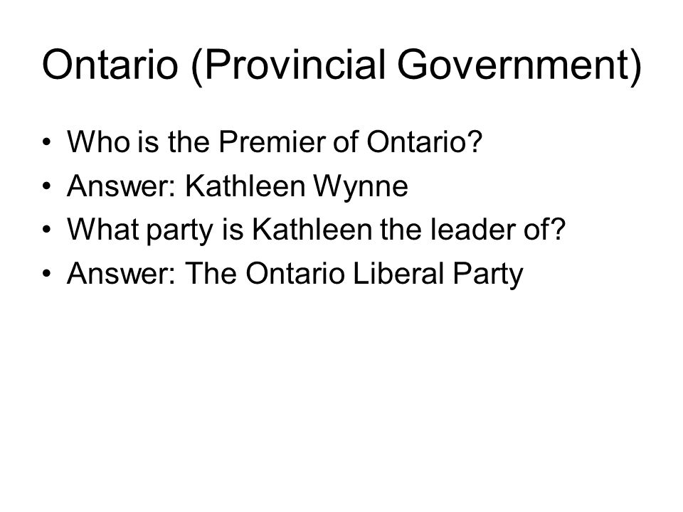Ontario (Provincial Government) Who is the Premier of Ontario.