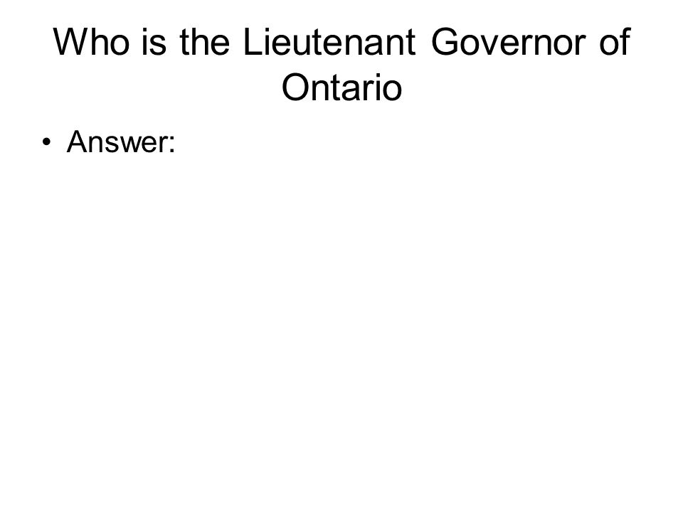 Who is the Lieutenant Governor of Ontario Answer: