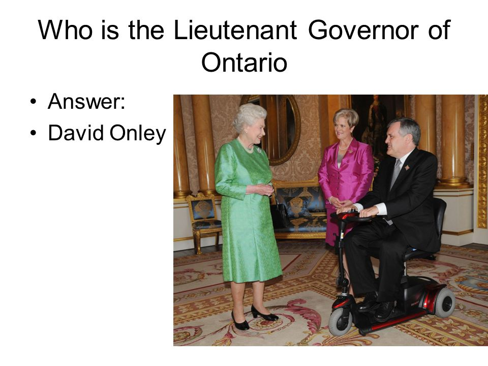 Who is the Lieutenant Governor of Ontario Answer: David Onley