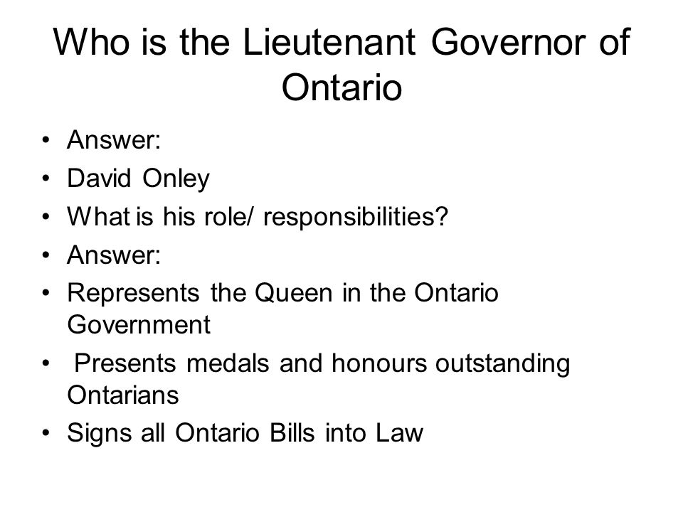 Who is the Lieutenant Governor of Ontario Answer: David Onley What is his role/ responsibilities.