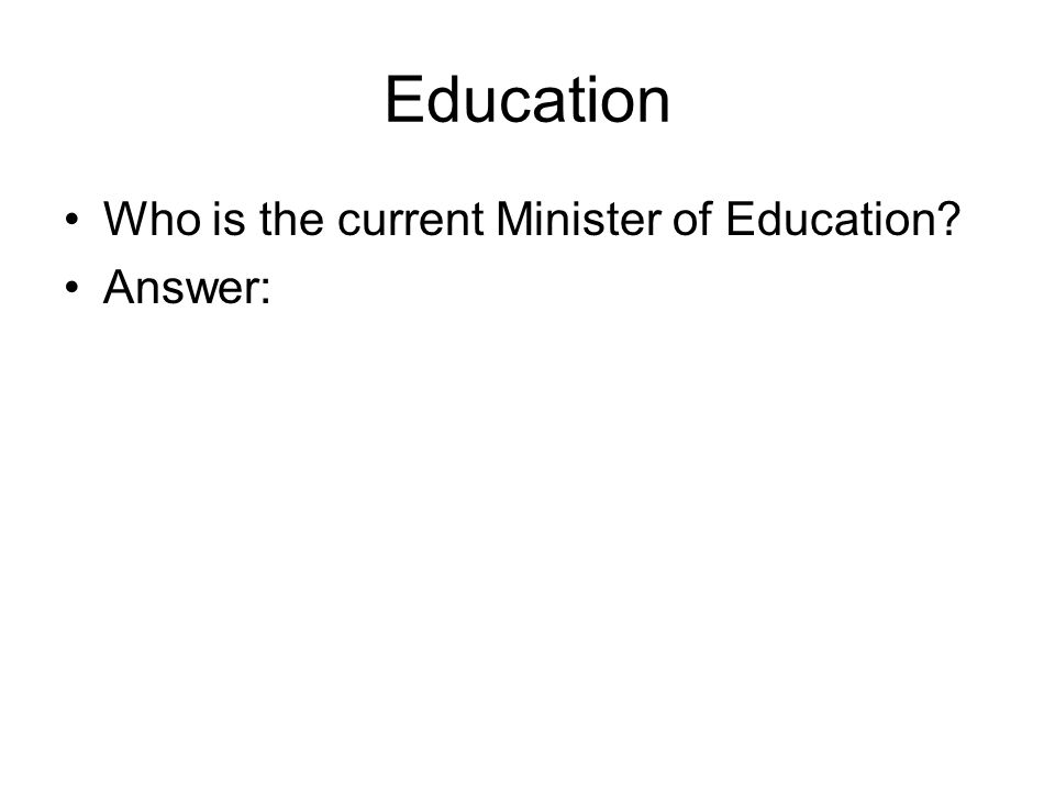 Education Who is the current Minister of Education Answer: