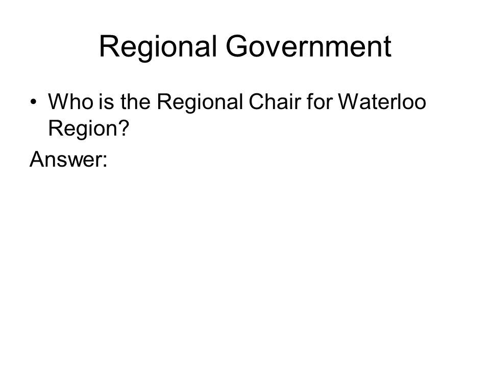 Regional Government Who is the Regional Chair for Waterloo Region Answer:
