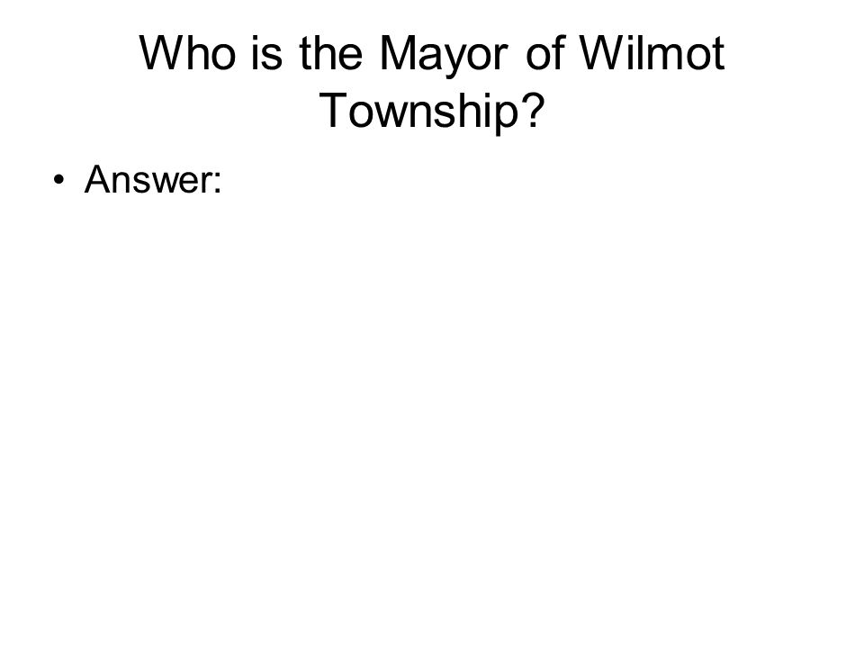 Who is the Mayor of Wilmot Township Answer: