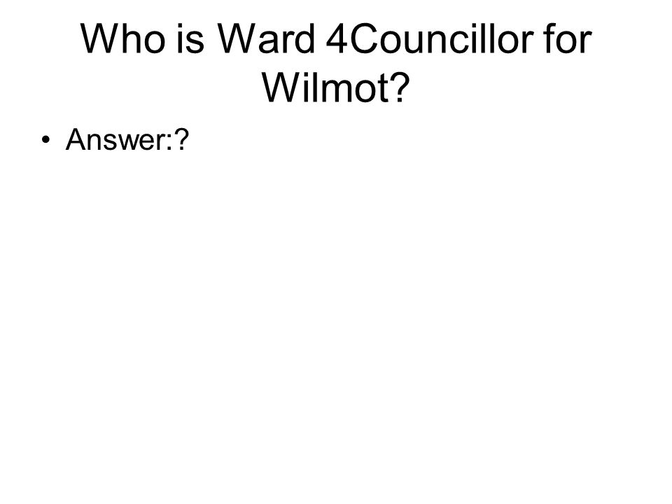 Who is Ward 4Councillor for Wilmot Answer: