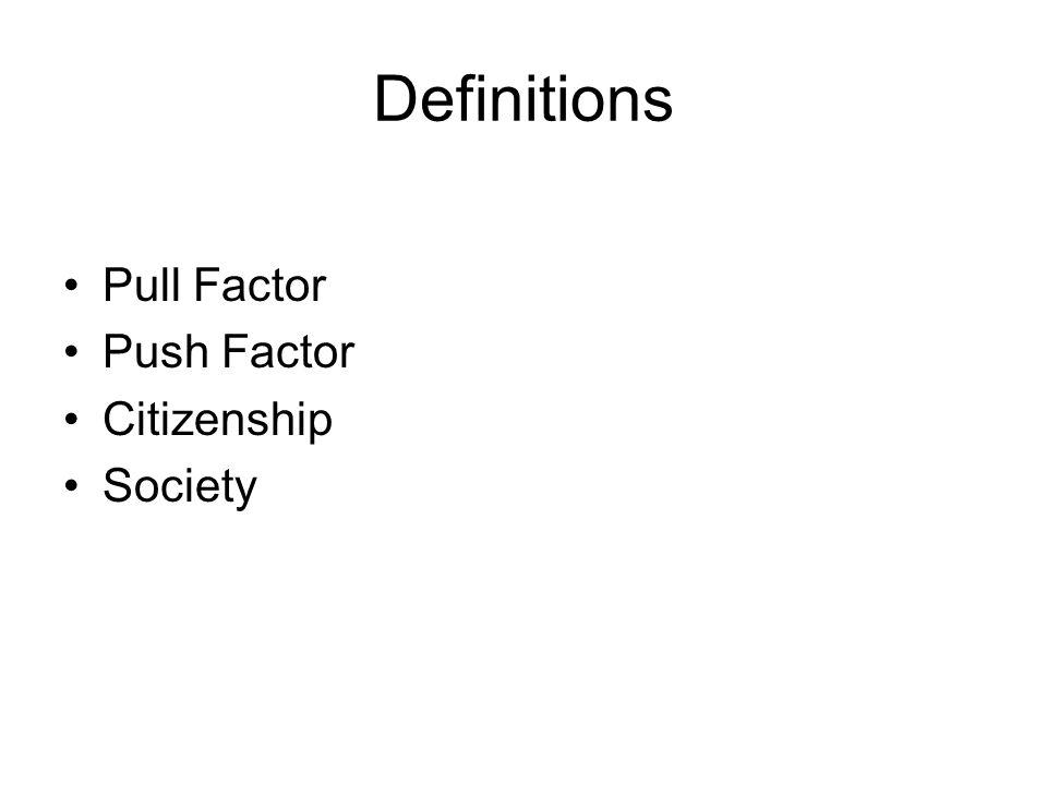 Definitions Pull Factor Push Factor Citizenship Society