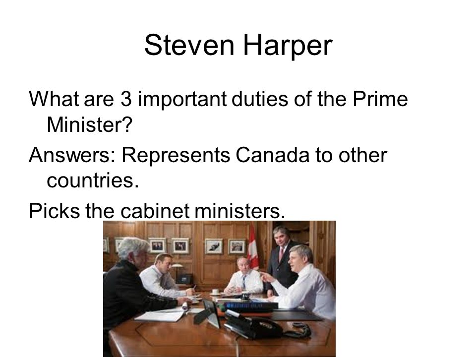 Steven Harper What are 3 important duties of the Prime Minister.