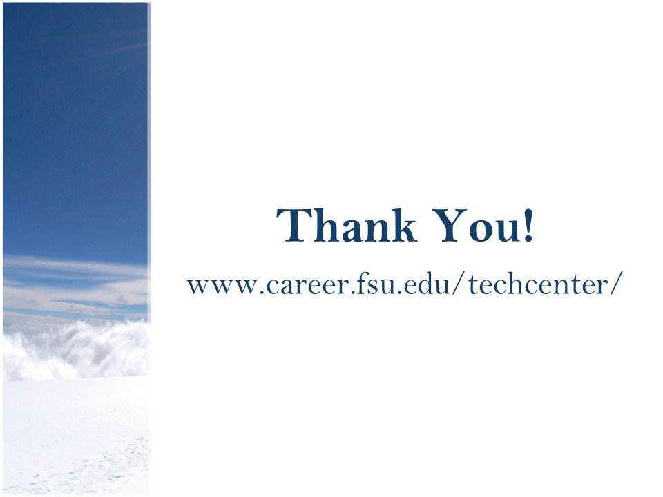Thank You! www.career.fsu.edu/techcenter/