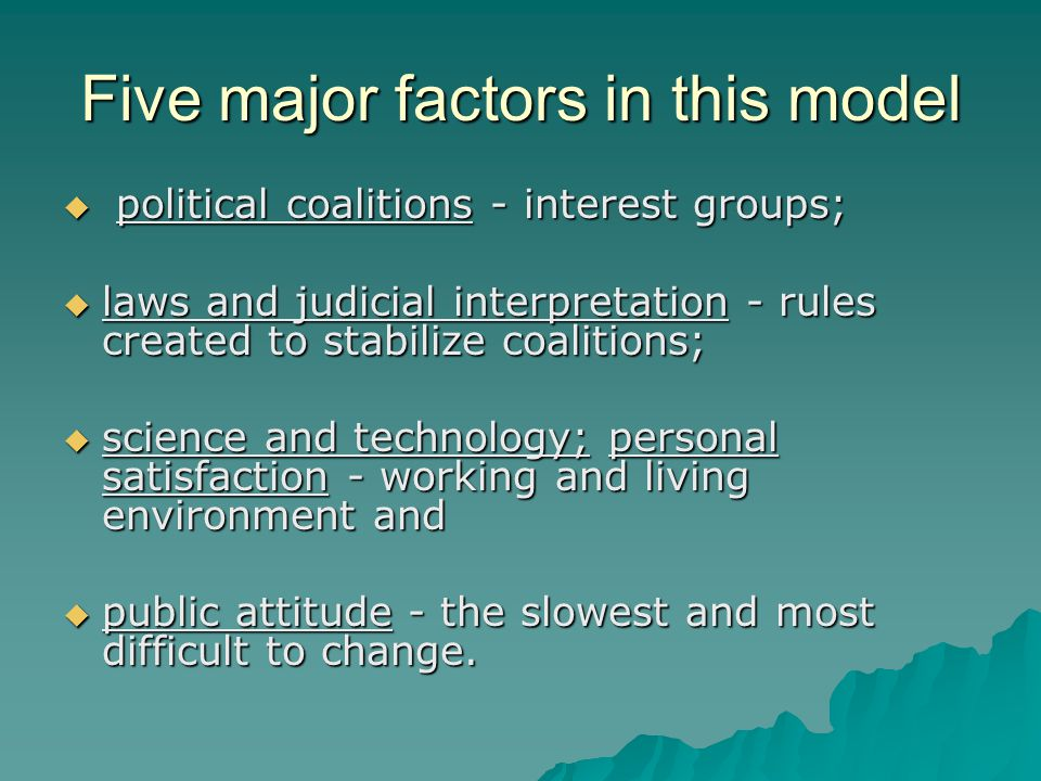 Five major factors in this model  p p p political coalitions - interest groups; llllaws and judicial interpretation - rules created to stabili