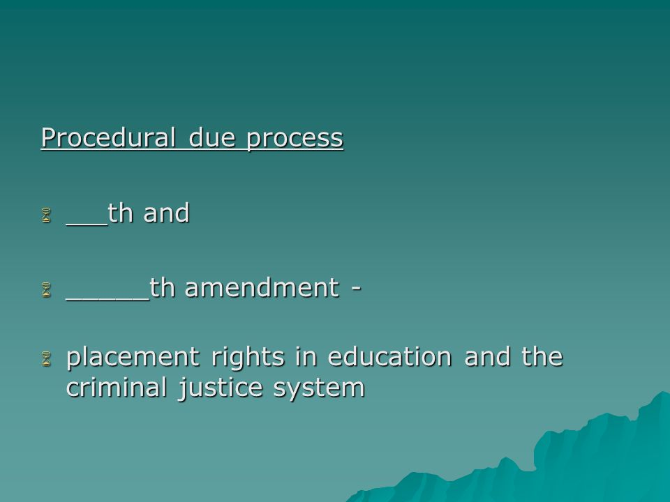 Procedural due process  th and  _____th amendment -  placement rights in education and the criminal justice system