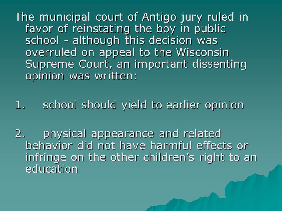 The municipal court of Antigo jury ruled in favor of reinstating the boy in public school - although this decision was overruled on appeal to the Wisc