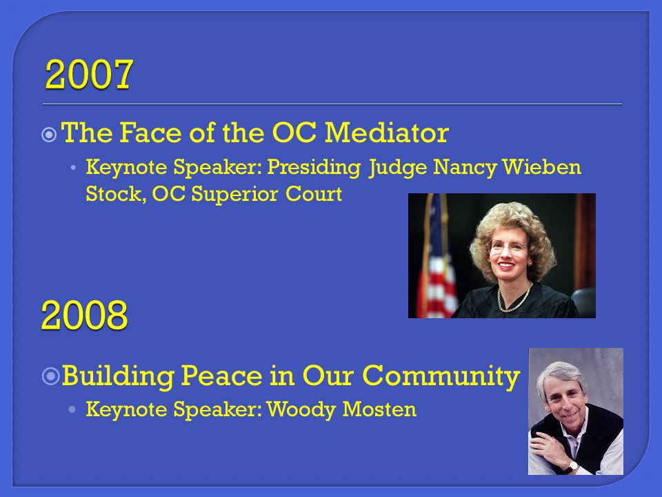  The Face of the OC Mediator Keynote Speaker: Presiding Judge Nancy Wieben Stock, OC Superior Court  Building Peace in Our Community Keynote Speaker: Woody Mosten
