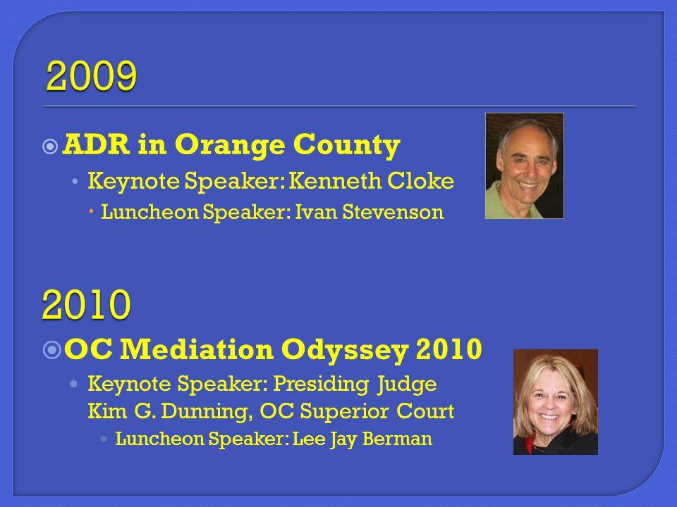  ADR in Orange County Keynote Speaker: Kenneth Cloke  Luncheon Speaker: Ivan Stevenson  OC Mediation Odyssey 2010 Keynote Speaker: Presiding Judge Kim G.