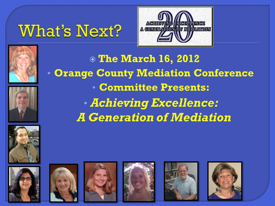  The March 16, 2012 Orange County Mediation Conference Committee Presents: Achieving Excellence: A Generation of Mediation