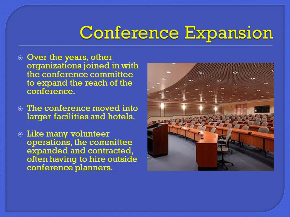  Over the years, other organizations joined in with the conference committee to expand the reach of the conference.